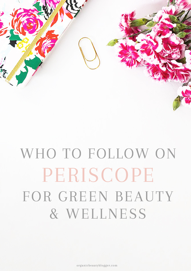 Who to Follow on Periscope for Green Beauty & Wellness